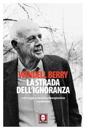 La strada dell'ignoranza di Wendell Berry